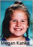Seven year old Megan Kanka, killed by registered sex offender.